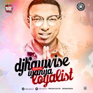 Dj-kaywise-Ft-Iyanya-Loyalist-Artwork