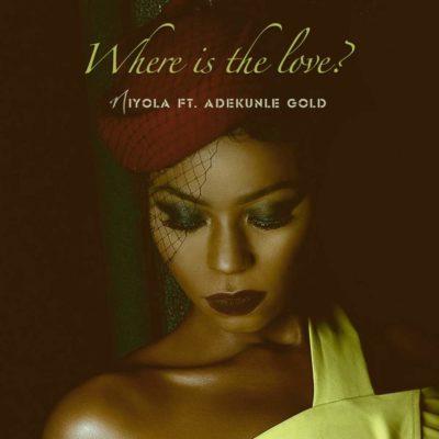 Niyola – Where Is The Love ft. Adekunle Gold