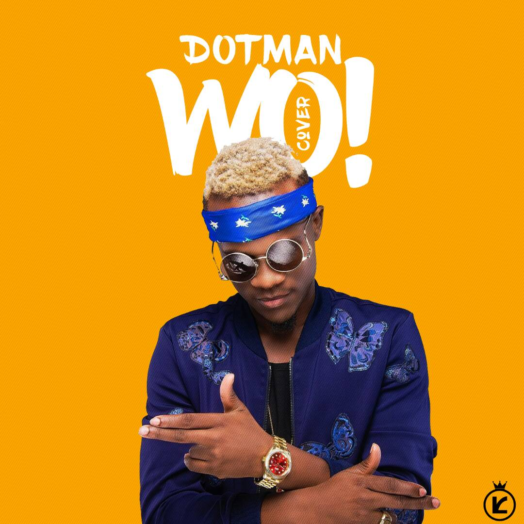 Dotman – Wo (Olamide Cover)