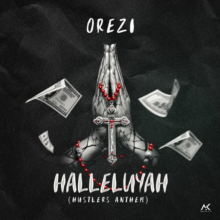 Orezi – Halleluyah (Hustlers Anthem)