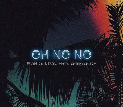 Wande Coal - Oh No No