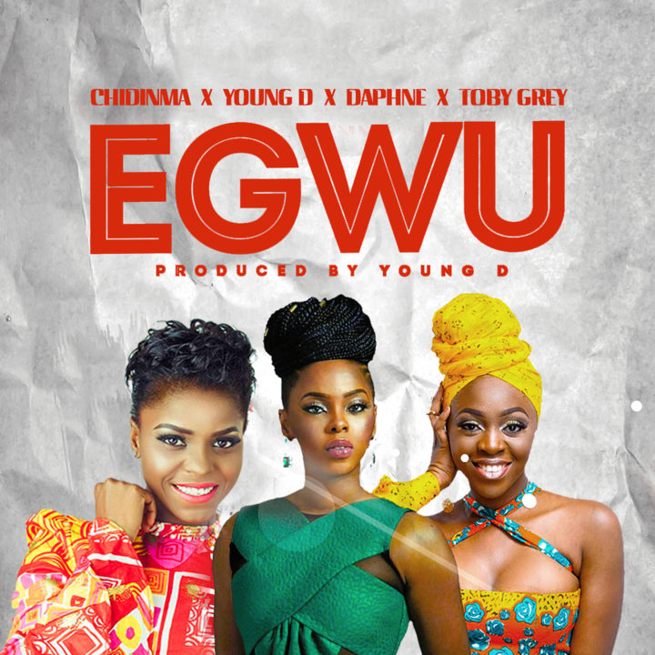 Chidinma - Egwu ft Young D ,Toby Grey, Daphne
