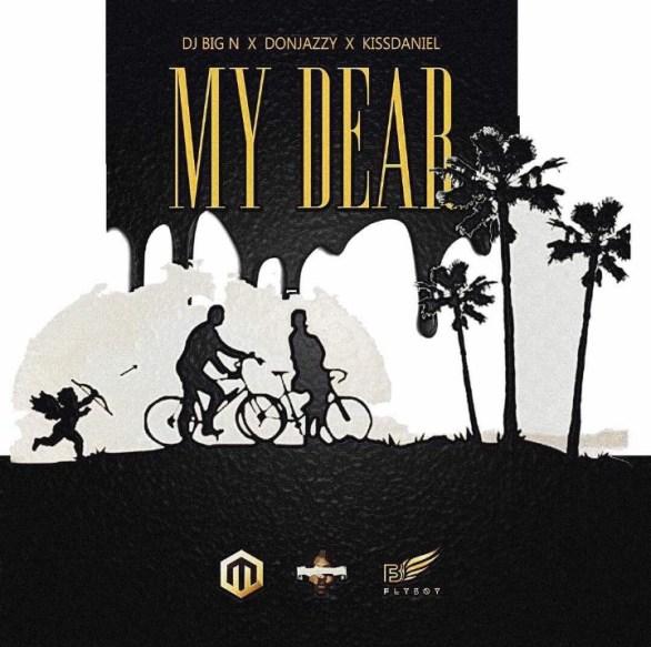 DJ Big N – My Dear ft. Don Jazzy x Kiss Daniel