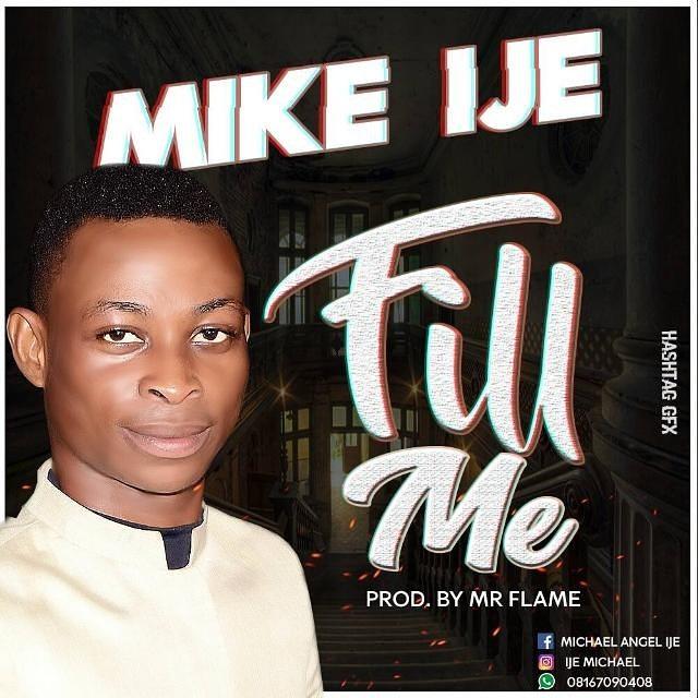 GOSPEL MUSIC: Mike Ije - Fill Me