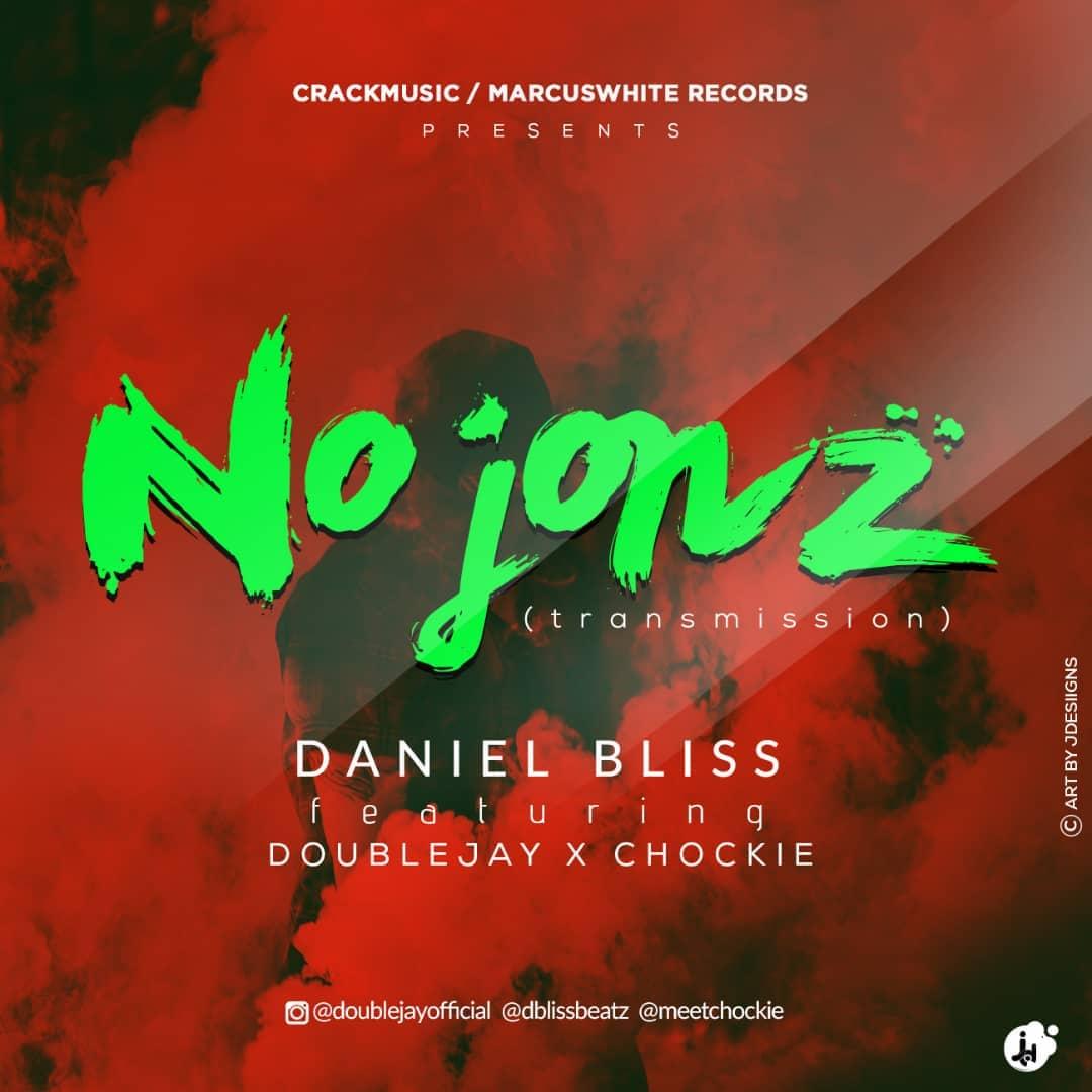 Daniel Bliss ft Double Jay x Chockie - No Jonz (transmission)