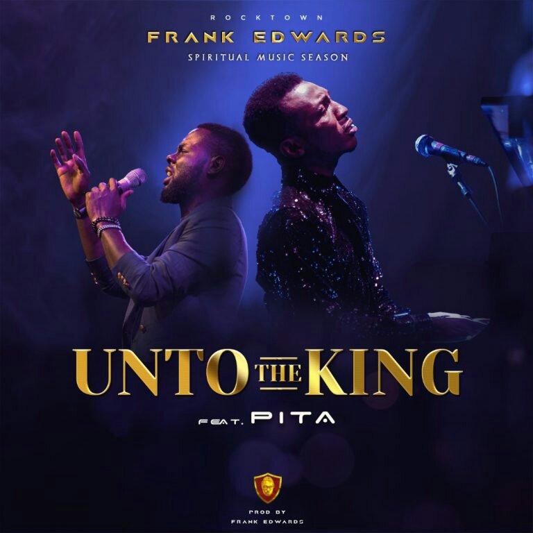 GOSPEL MUSIC: Frank Edwards ft. Pita - Unto The King