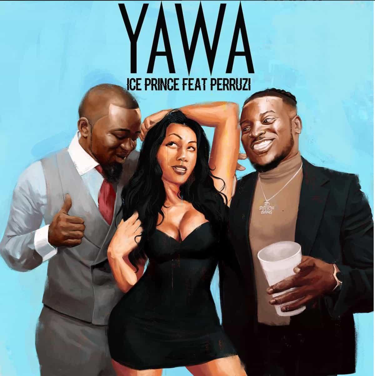 Ice Prince 'Yawa' feat. Peruzzi