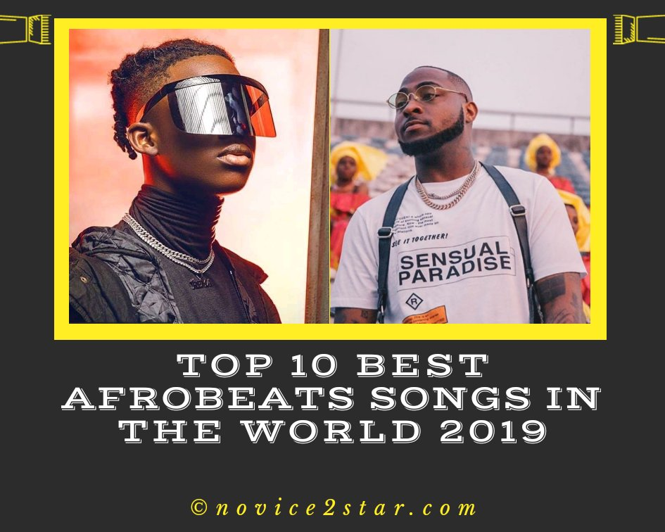Top 10 Best Afrobeats Songs in the World 2019