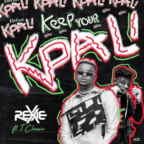 Rexxie x T-Classic Keep Your Kpali