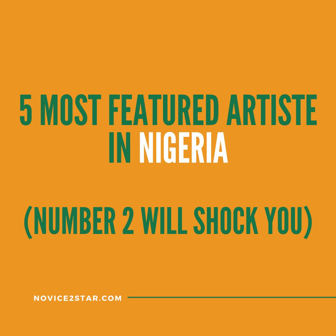 5 Most Featured Artiste In Nigeria
