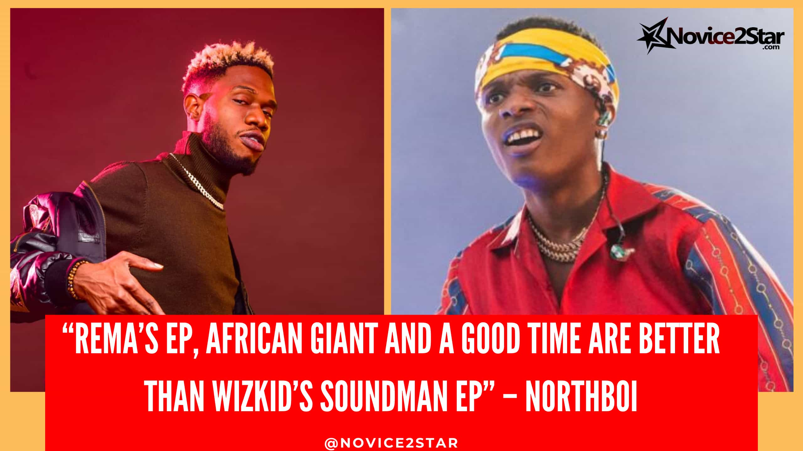 """Rema's EP, African Giant And A Good Time Are Better Than Wizkid's Soundman EP"""" – Northboi"""