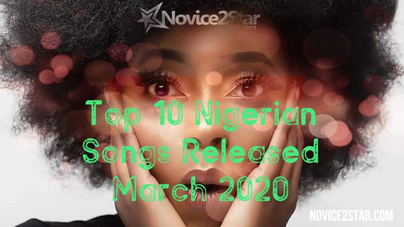 Top 10 Nigerian Songs In March 2020 | Afrobeat Chart