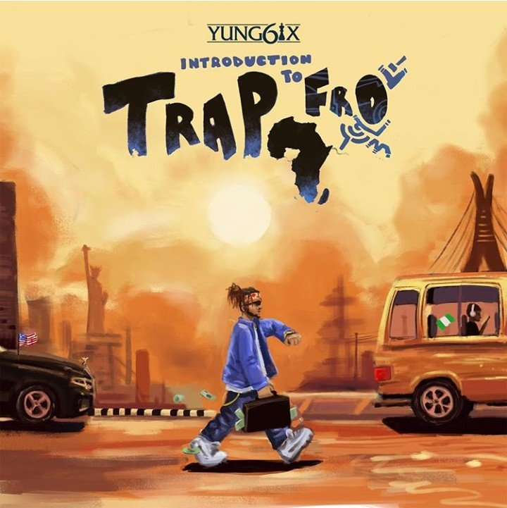 Yung6ix introduction to afro trap album