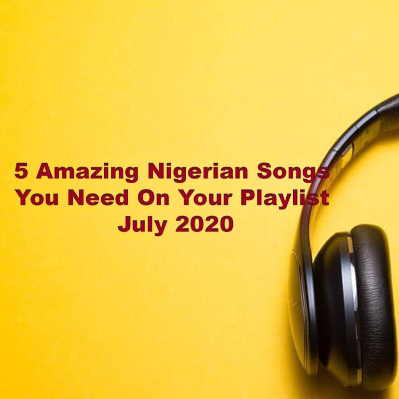 Top 5 Nigerian songs of the week July 2020