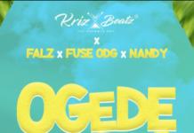 "Krizbeatz & Falz & Fuse ODG & Nandy - ""Ogede"" MP3"