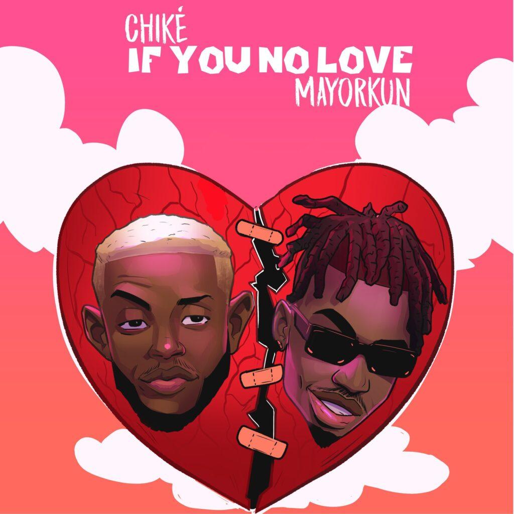 Chike If You No Love Me Mayorkun