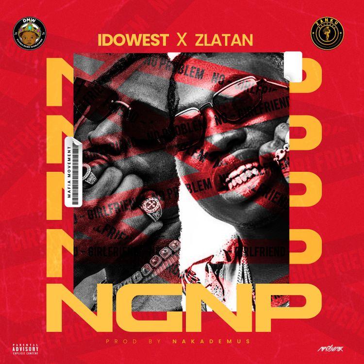 Idowest - No Girlfriend No Problem (NGNP) Feat. Zlatan [Audio]