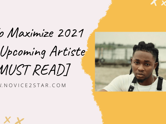 How To Maximize 2021 As An Upcoming Artiste [A MUST READ]